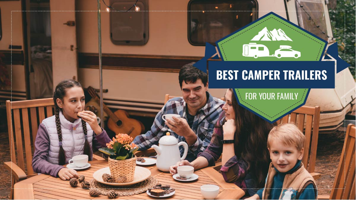 Best Camper Trailers for your Family