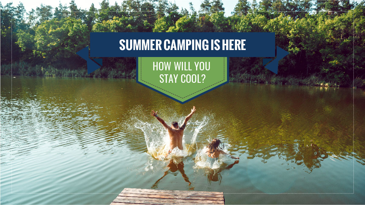 Summer camping is here! How will you stay cool?